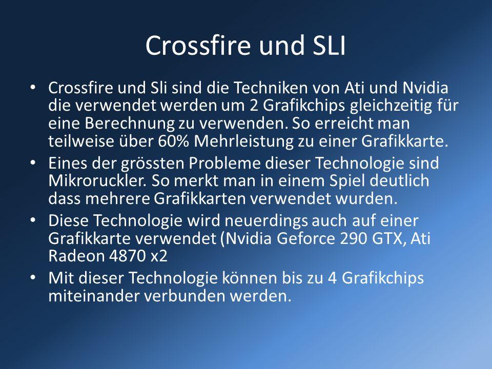 Crossfire und SLI Crossfire und Sli sind die Techniken von Ati und Nvidia die verwendet werden um 2 Grafikchips gleichzeitig für eine Berechnung zu ve