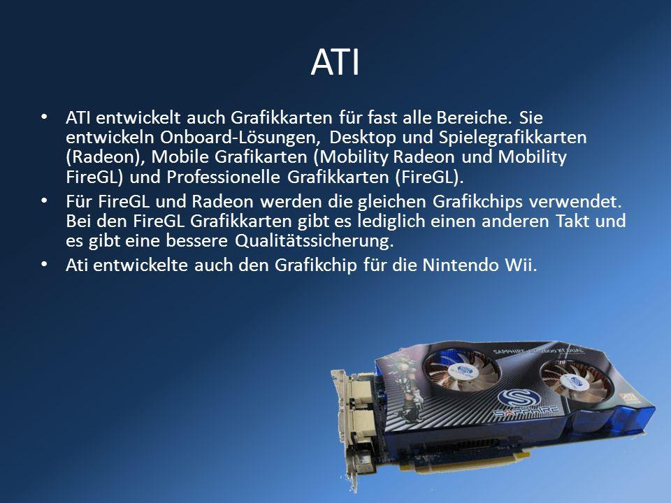 ATI ATI entwickelt auch Grafikkarten für fast alle Bereiche. Sie entwickeln Onboard-Lösungen, Desktop und Spielegrafikkarten (Radeon), Mobile Grafikar