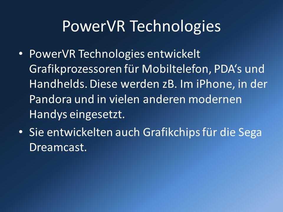 PowerVR Technologies PowerVR Technologies entwickelt Grafikprozessoren für Mobiltelefon, PDAs und Handhelds. Diese werden zB. Im iPhone, in der Pandor