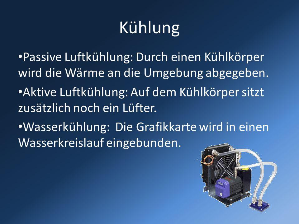 Kühlung Passive Luftkühlung: Durch einen Kühlkörper wird die Wärme an die Umgebung abgegeben. Aktive Luftkühlung: Auf dem Kühlkörper sitzt zusätzlich
