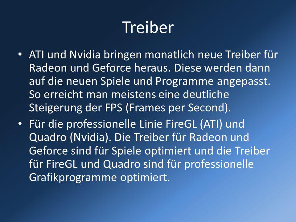 Treiber ATI und Nvidia bringen monatlich neue Treiber für Radeon und Geforce heraus. Diese werden dann auf die neuen Spiele und Programme angepasst. S