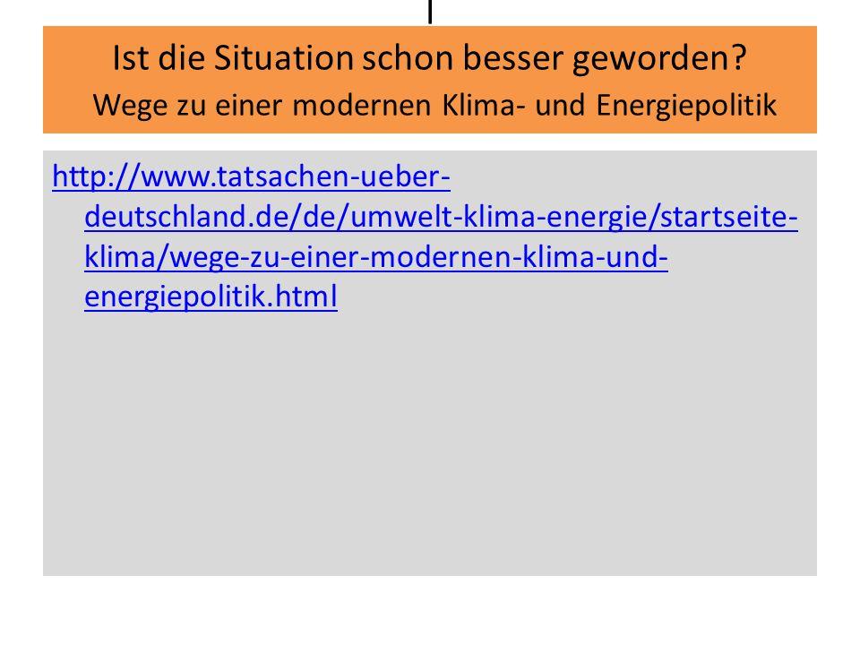 I Ist die Situation schon besser geworden? Wege zu einer modernen Klima- und Energiepolitik http://www.tatsachen-ueber- deutschland.de/de/umwelt-klima