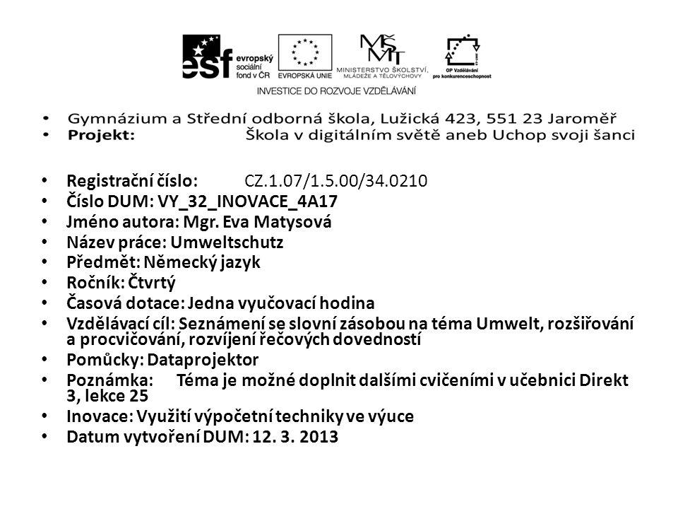 Registrační číslo: CZ.1.07/1.5.00/34.0210 Číslo DUM: VY_32_INOVACE_4A17 Jméno autora: Mgr. Eva Matysová Název práce: Umweltschutz Předmět: Německý jaz