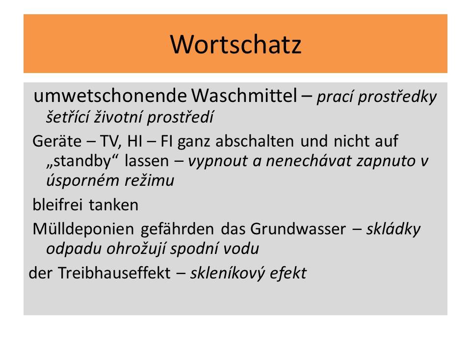 Wortschatz umwetschonende Waschmittel – prací prostředky šetřící životní prostředí Geräte – TV, HI – FI ganz abschalten und nicht auf standby lassen –
