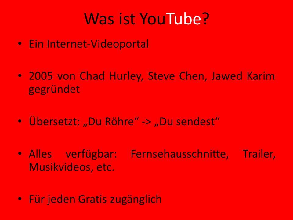 Was ist YouTube? Ein Internet-Videoportal 2005 von Chad Hurley, Steve Chen, Jawed Karim gegründet Übersetzt: Du Röhre -> Du sendest Alles verfügbar: F