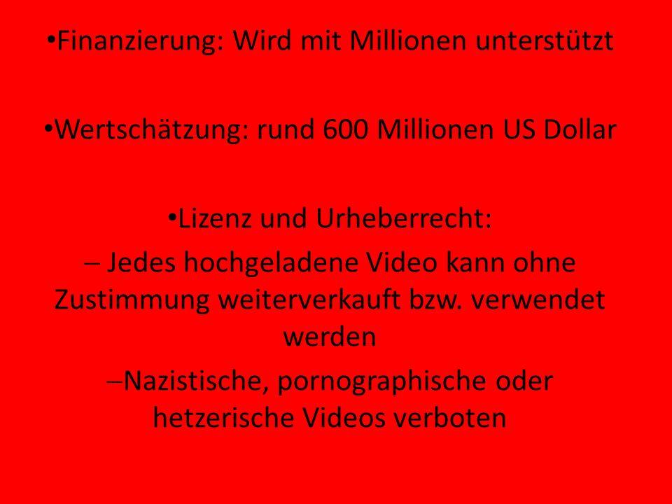 Finanzierung: Wird mit Millionen unterstützt Wertschätzung: rund 600 Millionen US Dollar Lizenz und Urheberrecht: Jedes hochgeladene Video kann ohne Zustimmung weiterverkauft bzw.