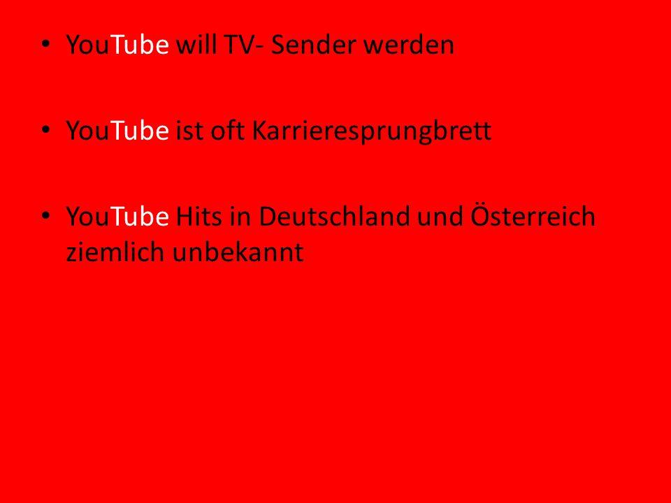 YouTube will TV- Sender werden YouTube ist oft Karrieresprungbrett YouTube Hits in Deutschland und Österreich ziemlich unbekannt