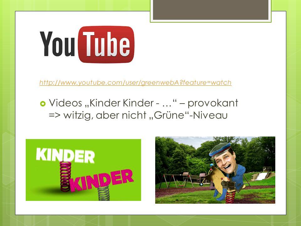 http://www.youtube.com/user/greenwebA?feature=watch Videos Kinder Kinder - … – provokant => witzig, aber nicht Grüne-Niveau