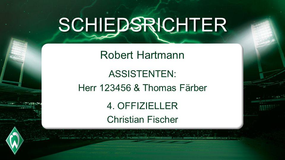 SCHIEDSRICHTER Robert Hartmann ASSISTENTEN: Herr 123456 & Thomas Färber 4.