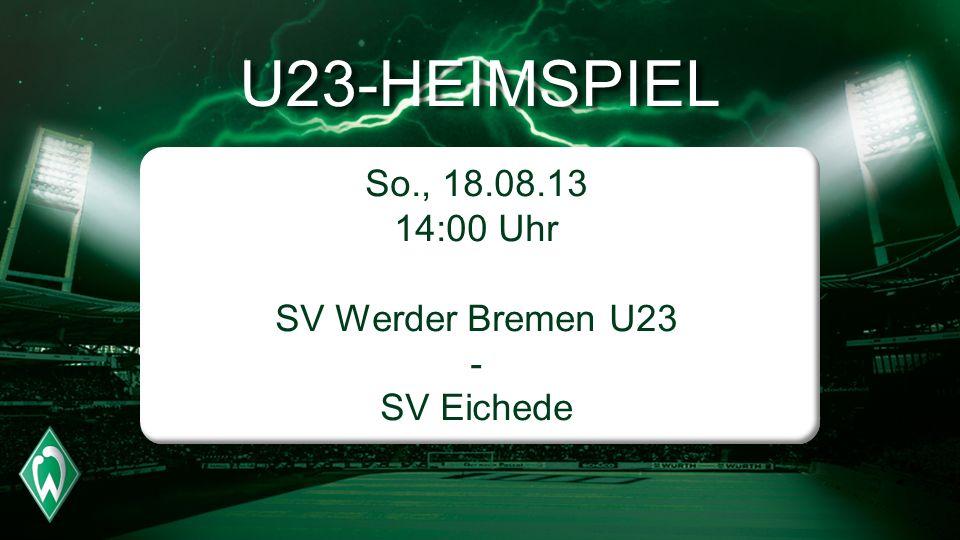 U23-HEIMSPIEL So., 18.08.13 14:00 Uhr SV Werder Bremen U23 - SV Eichede