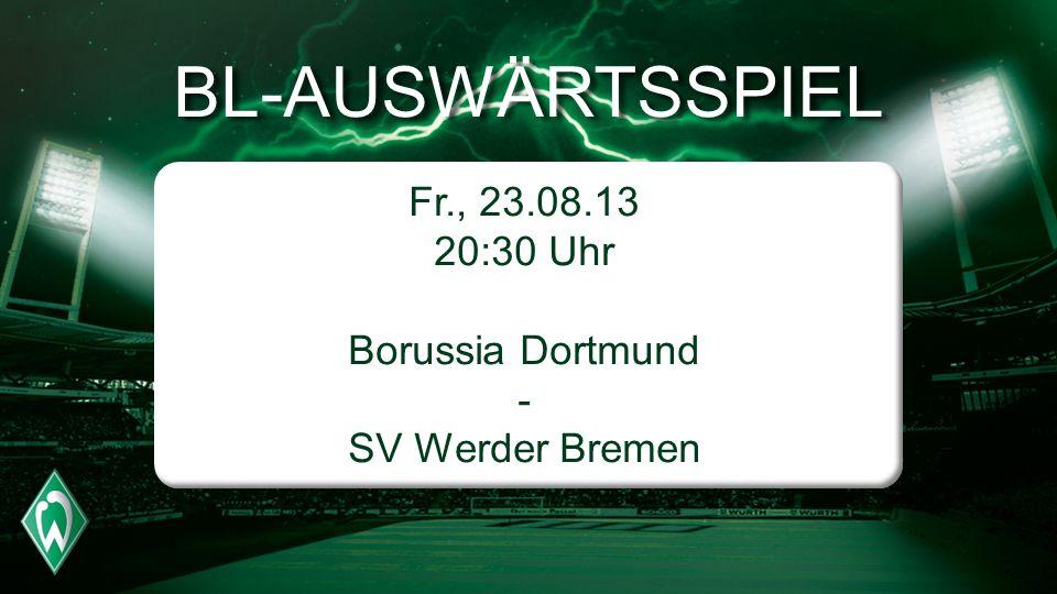 BL-AUSWÄRTSSPIEL Fr., 23.08.13 20:30 Uhr Borussia Dortmund - SV Werder Bremen