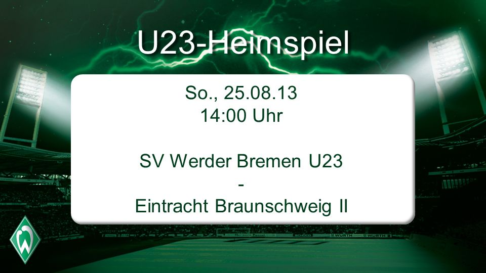 U23-Heimspiel So., 25.08.13 14:00 Uhr SV Werder Bremen U23 - Eintracht Braunschweig II