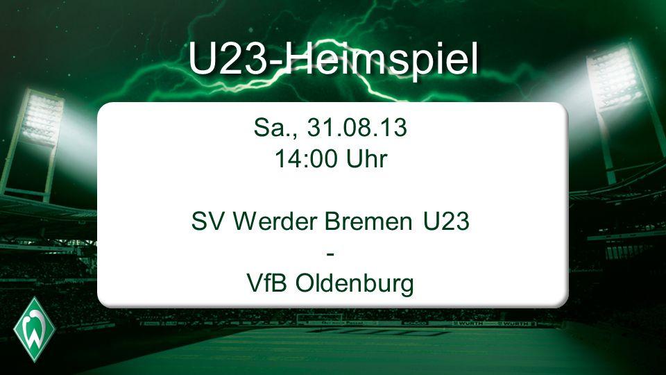 U23-Heimspiel Sa., 31.08.13 14:00 Uhr SV Werder Bremen U23 - VfB Oldenburg