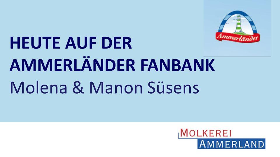 HEUTE AUF DER AMMERLÄNDER FANBANK Molena & Manon Süsens