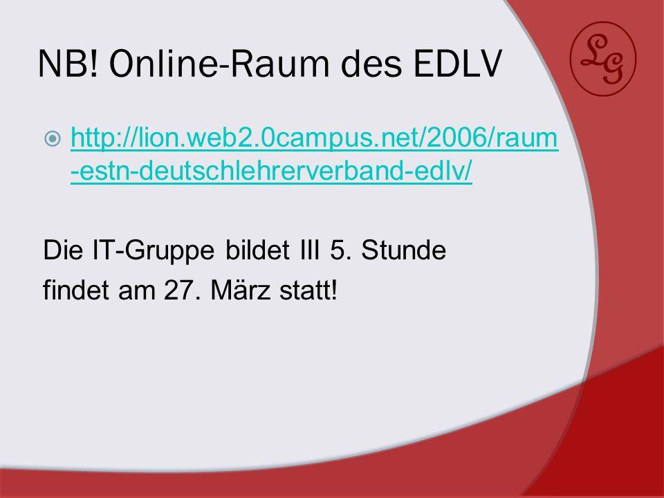 NB! Online-Raum des EDLV http://lion.web2.0campus.net/2006/raum -estn-deutschlehrerverband-edlv/ http://lion.web2.0campus.net/2006/raum -estn-deutschl