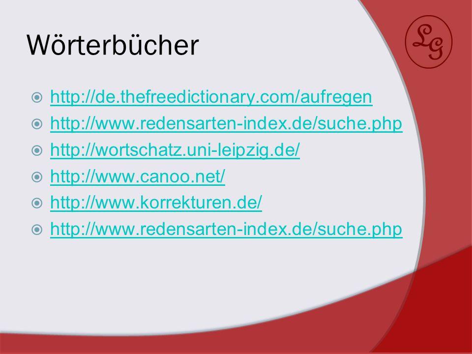 Wörterbücher http://de.thefreedictionary.com/aufregen http://www.redensarten-index.de/suche.php http://wortschatz.uni-leipzig.de/ http://www.canoo.net