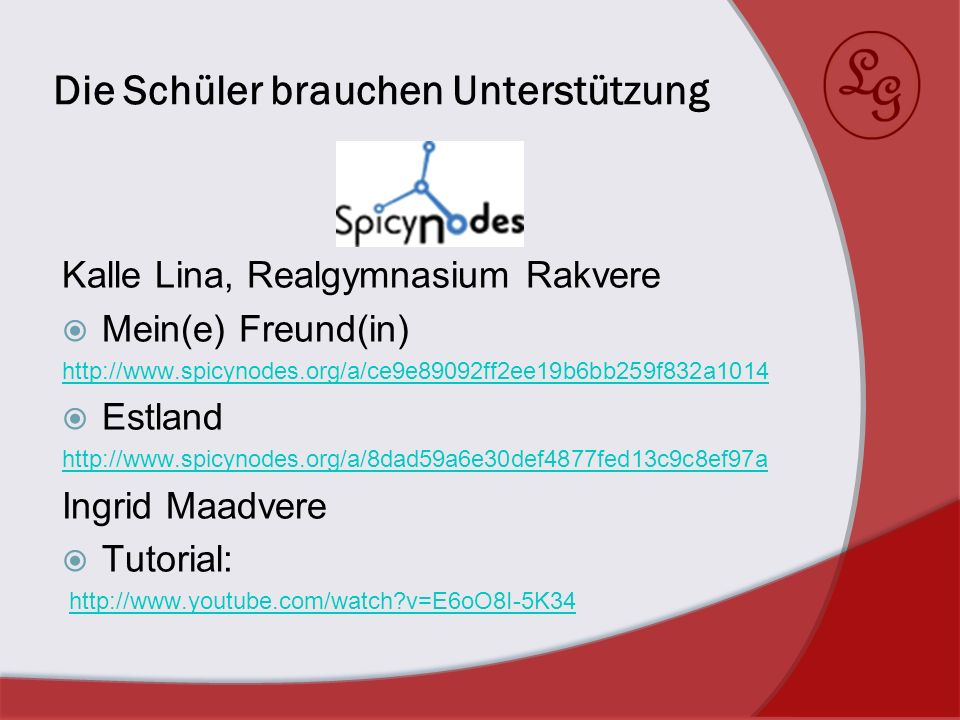 Die Schüler brauchen Unterstützung Kalle Lina, Realgymnasium Rakvere Mein(e) Freund(in) http://www.spicynodes.org/a/ce9e89092ff2ee19b6bb259f832a1014 E