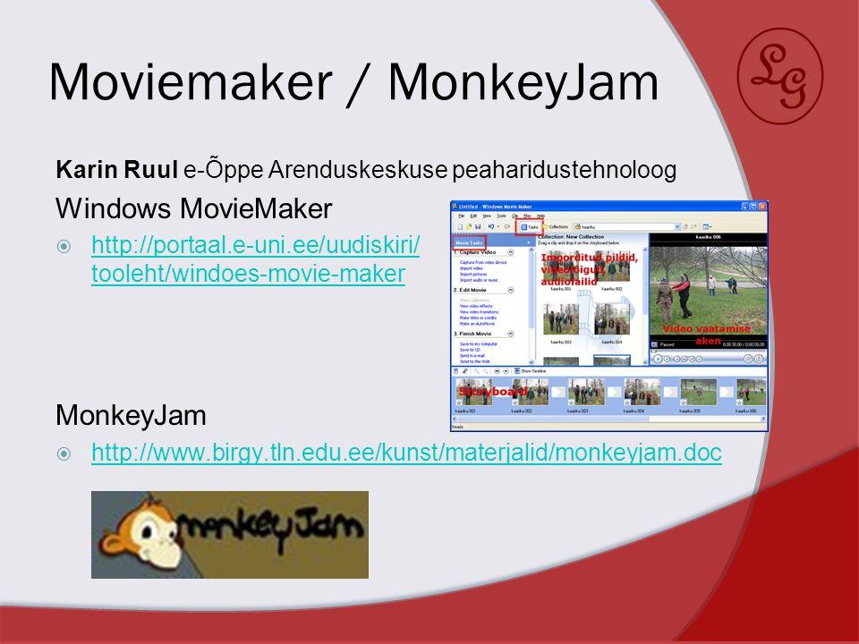 Moviemaker / MonkeyJam Karin Ruul e-Õppe Arenduskeskuse peaharidustehnoloog Windows MovieMaker http://portaal.e-uni.ee/uudiskiri/ tooleht/windoes-movi