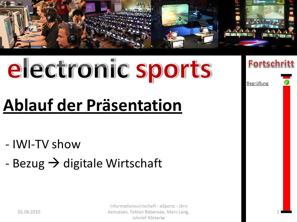 Ablauf der Präsentation - IWI-TV show - Bezug digitale Wirtschaft 02.06.20101 Informationswirtschaft - eSports - Jörn Asmussen, Fabian Bebensee, Marc