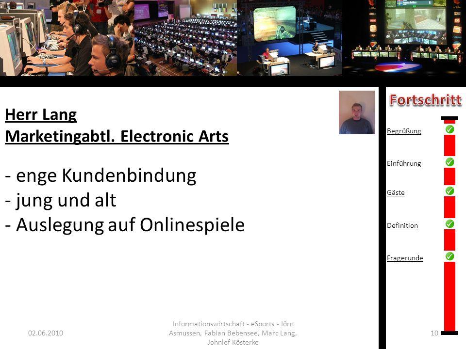 Herr Lang Marketingabtl. Electronic Arts 02.06.201010 Informationswirtschaft - eSports - Jörn Asmussen, Fabian Bebensee, Marc Lang, Johnlef Kösterke -