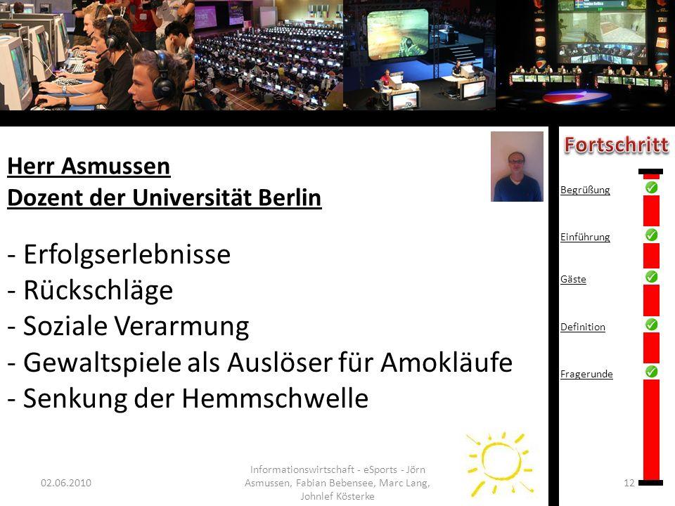 Herr Asmussen Dozent der Universität Berlin 02.06.201012 Informationswirtschaft - eSports - Jörn Asmussen, Fabian Bebensee, Marc Lang, Johnlef Kösterk