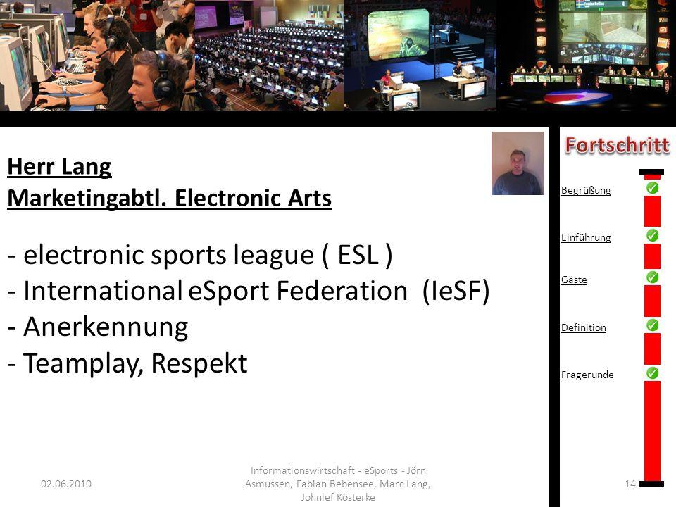 Herr Lang Marketingabtl. Electronic Arts 02.06.201014 Informationswirtschaft - eSports - Jörn Asmussen, Fabian Bebensee, Marc Lang, Johnlef Kösterke -