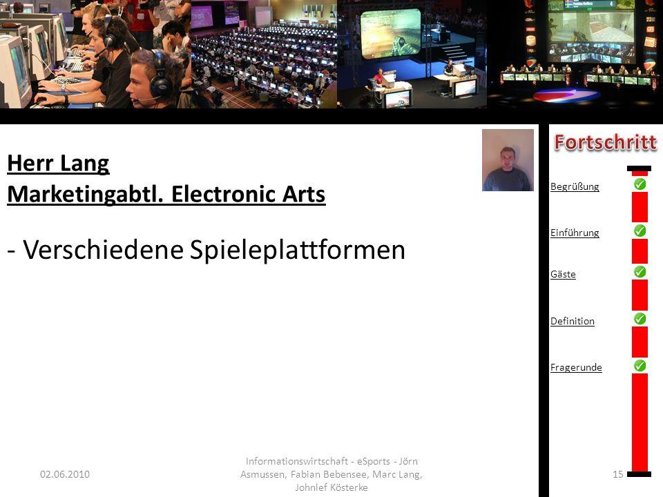Herr Lang Marketingabtl. Electronic Arts 02.06.201015 Informationswirtschaft - eSports - Jörn Asmussen, Fabian Bebensee, Marc Lang, Johnlef Kösterke -