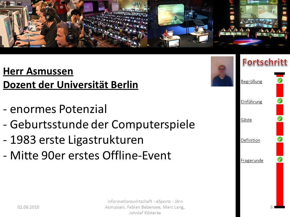 Herr Asmussen Dozent der Universität Berlin 02.06.20108 Informationswirtschaft - eSports - Jörn Asmussen, Fabian Bebensee, Marc Lang, Johnlef Kösterke