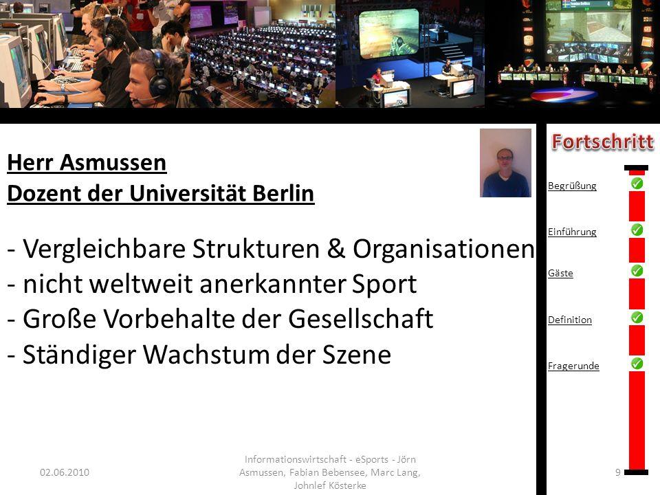 Herr Asmussen Dozent der Universität Berlin 02.06.20109 Informationswirtschaft - eSports - Jörn Asmussen, Fabian Bebensee, Marc Lang, Johnlef Kösterke