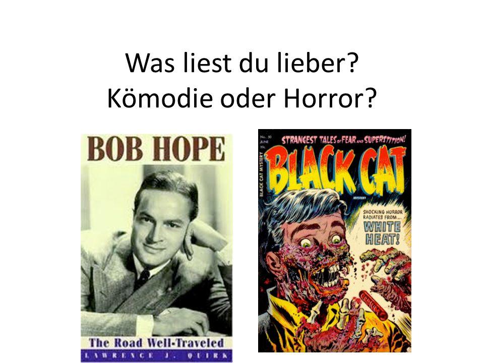 Was liest du lieber Kömodie oder Horror