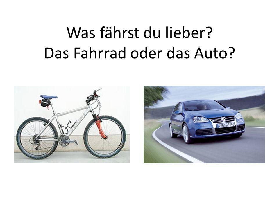 Was fährst du lieber Das Fahrrad oder das Auto