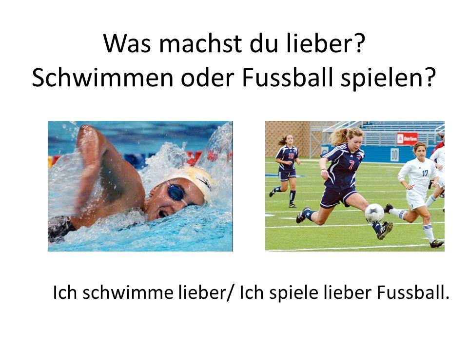 Was machst du lieber. Schwimmen oder Fussball spielen.