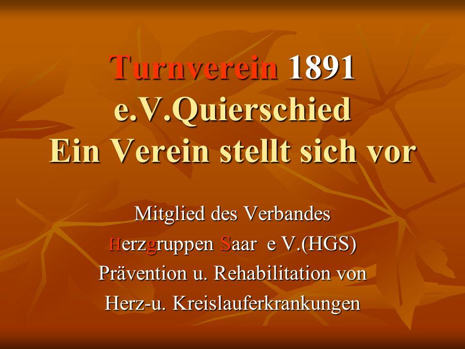 Turnverein 1891 e.V.Quierschied Ein Verein stellt sich vor Mitglied des Verbandes H erzgruppen Saar e V.(HGS) Prävention u. Rehabilitation von Herz-u.