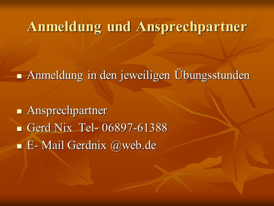 Anmeldung und Ansprechpartner Anmeldung in den jeweiligen Übungsstunden Anmeldung in den jeweiligen Übungsstunden Ansprechpartner Ansprechpartner Gerd