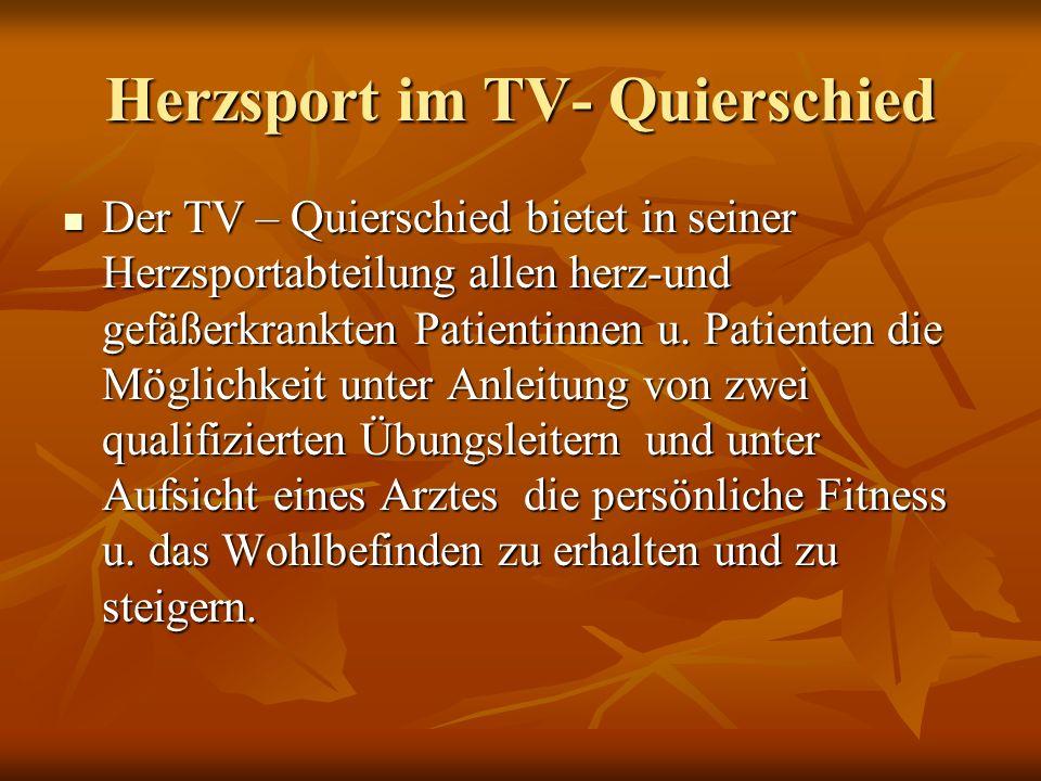 Herzsport im TV- Quierschied Der TV – Quierschied bietet in seiner Herzsportabteilung allen herz-und gefäßerkrankten Patientinnen u. Patienten die Mög