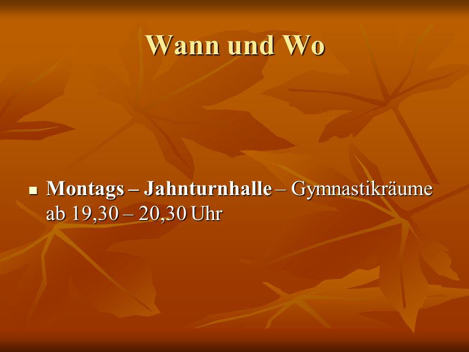 Wann und Wo Montags – Jahnturnhalle – Gymnastikräume ab 19,30 – 20,30 Uhr Montags – Jahnturnhalle – Gymnastikräume ab 19,30 – 20,30 Uhr