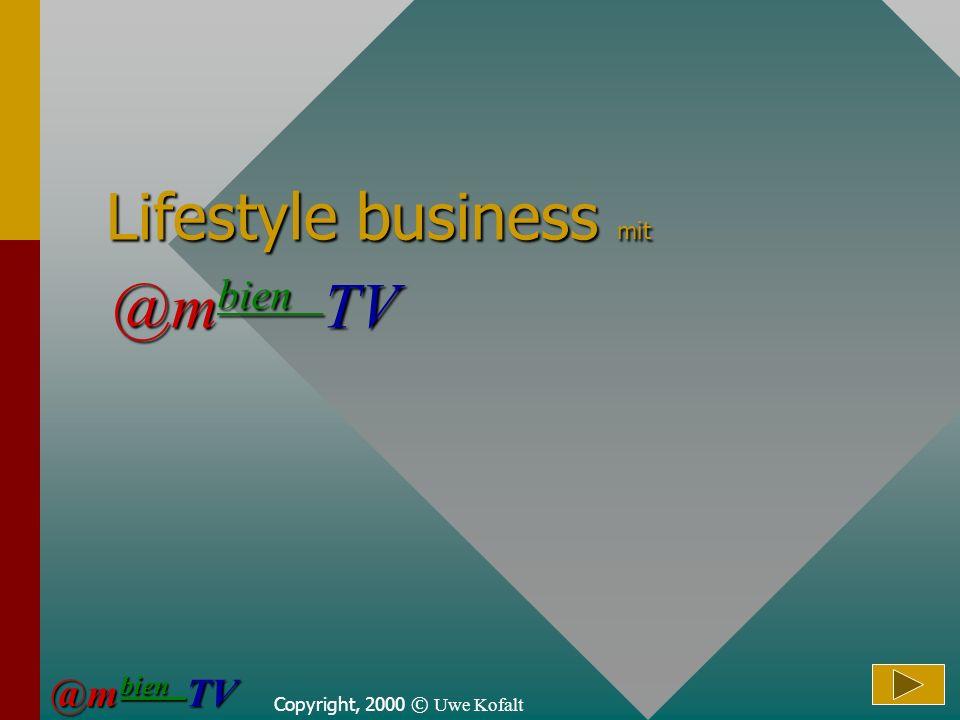 Copyright, 2000 © Uwe Kofalt Lifestyle business mit @m bien TV @m bien TV @m bien TV