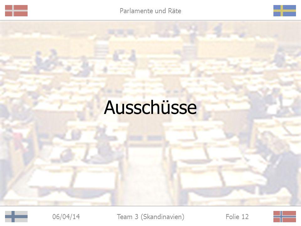Parlamente und Räte 06/04/14 Folie 12Team 3 (Skandinavien) Ausschüsse