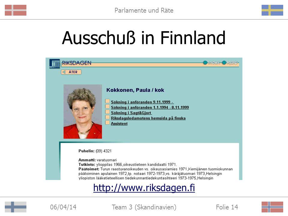 Parlamente und Räte 06/04/14 Folie 14Team 3 (Skandinavien) Ausschuß in Finnland http://www.riksdagen.fi