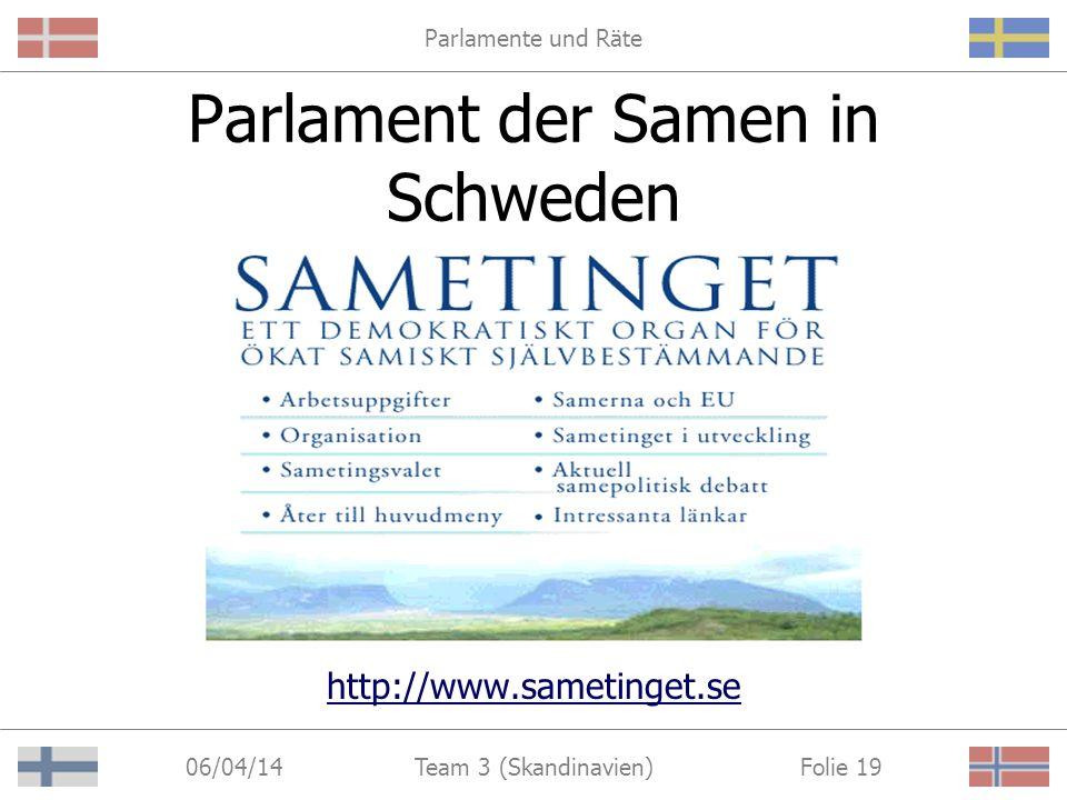 Parlamente und Räte 06/04/14 Folie 19Team 3 (Skandinavien) Parlament der Samen in Schweden http://www.sametinget.se