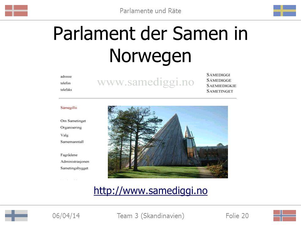 Parlamente und Räte 06/04/14 Folie 20Team 3 (Skandinavien) Parlament der Samen in Norwegen http://www.samediggi.no