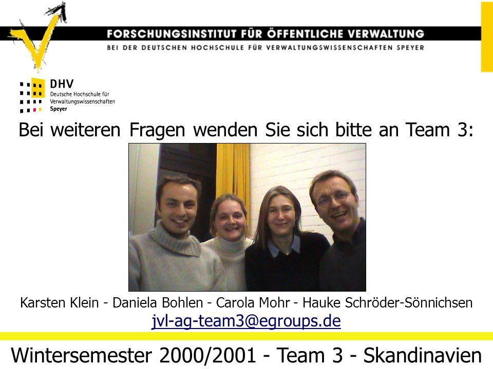 Parlamente und Räte 06/04/14 Folie 27Team 3 (Skandinavien) Bei weiteren Fragen wenden Sie sich bitte an Team 3: Wintersemester 2000/2001 - Team 3 - Skandinavien Karsten Klein - Daniela Bohlen - Carola Mohr - Hauke Schröder-Sönnichsen jvl-ag-team3@egroups.de
