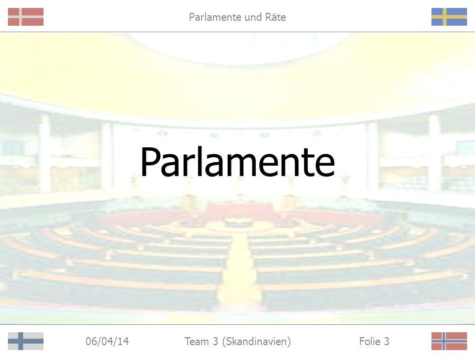 06/04/14 Folie 3Team 3 (Skandinavien) Parlamente