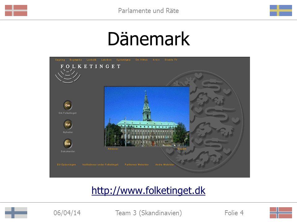 Parlamente und Räte 06/04/14 Folie 4Team 3 (Skandinavien) Dänemark http://www.folketinget.dk