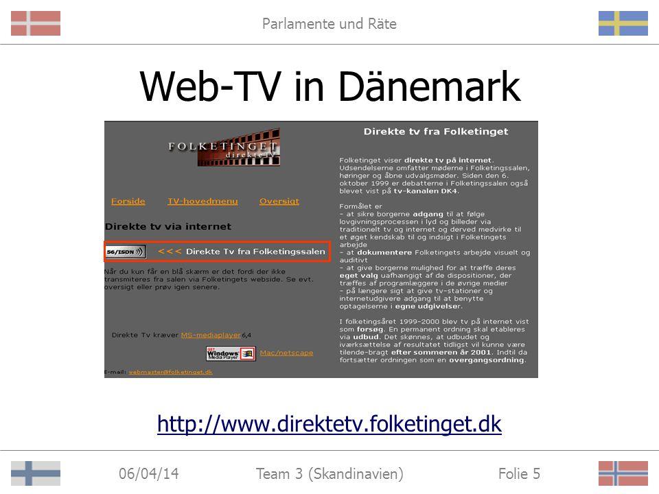 Parlamente und Räte 06/04/14 Folie 5Team 3 (Skandinavien) Web-TV in Dänemark http://www.direktetv.folketinget.dk