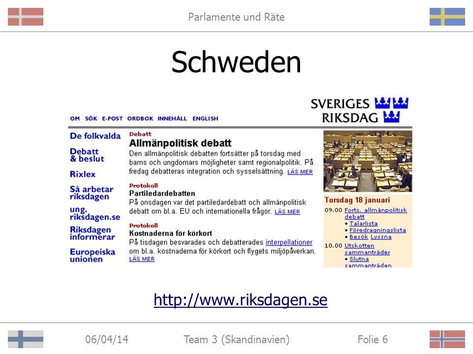 Parlamente und Räte 06/04/14 Folie 6Team 3 (Skandinavien) Schweden http://www.riksdagen.se