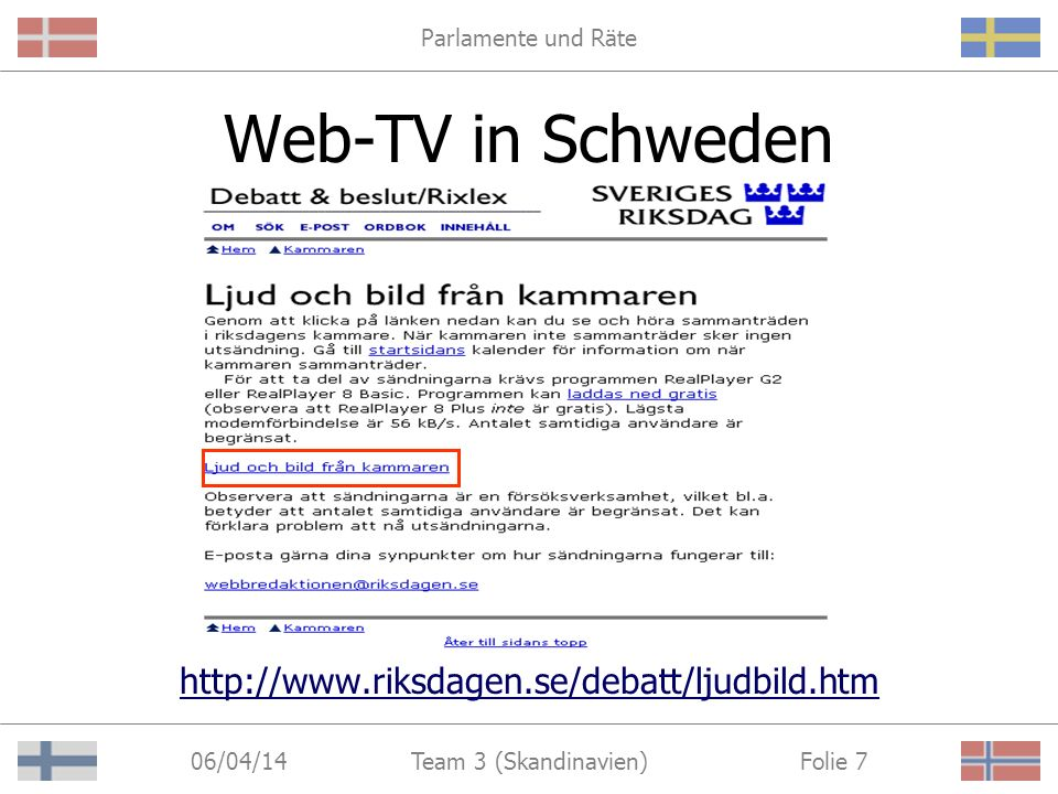 Parlamente und Räte 06/04/14 Folie 7Team 3 (Skandinavien) Web-TV in Schweden http://www.riksdagen.se/debatt/ljudbild.htm