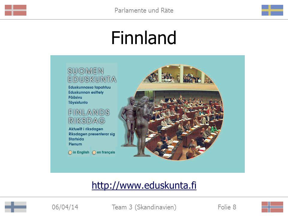 Parlamente und Räte 06/04/14 Folie 8Team 3 (Skandinavien) Finnland http://www.eduskunta.fi