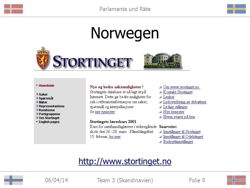 Parlamente und Räte 06/04/14 Folie 9Team 3 (Skandinavien) Norwegen http://www.stortinget.no