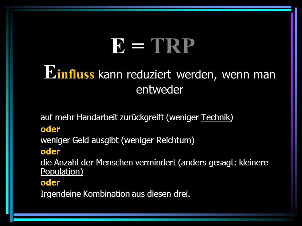 Wenn mehr Menschen geboren werden als sterben, vergrößern wir den P-Teil der Gleichung. E = TRP
